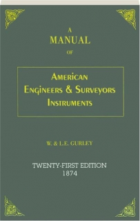 A MANUAL OF AMERICAN ENGINEERS & SURVEYORS INSTRUMENTS, TWENTY-FIRST EDITION 1874