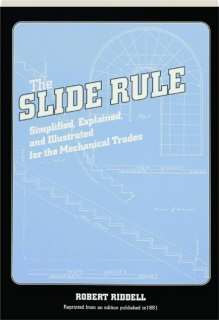 THE SLIDE RULE: Simplified, Explained, and Illustrated for the Mechanical Trades