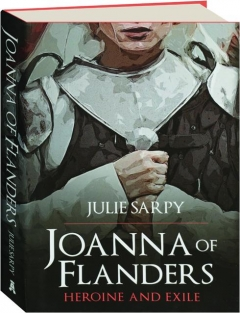 JOANNA OF FLANDERS: Heroine and Exile