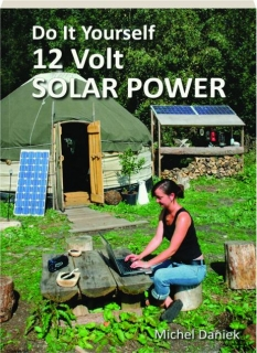 DO IT YOURSELF 12 VOLT SOLAR POWER, 3RD EDITION REVISED