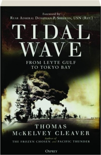 TIDAL WAVE: From Leyte Gulf to Tokyo Bay