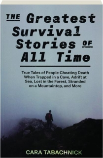 THE GREATEST SURVIVAL STORIES OF ALL TIME