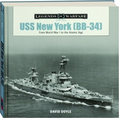 USS <I>NEW YORK</I> (BB-34): From World War I to the Atomic Age