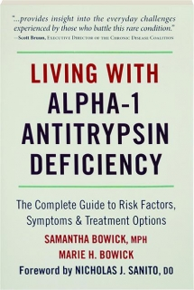 LIVING WITH ALPHA-1 ANTITRYPSIN DEFICIENCY: The Complete Guide to Risk Factors, Symptoms & Treatment Options