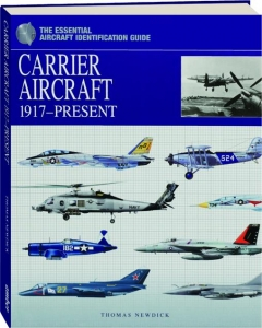 CARRIER AIRCRAFT, 1917-PRESENT: The Essential Aircraft Identification Guide