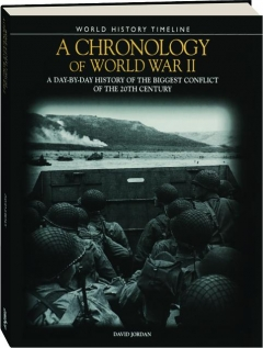 A CHRONOLOGY OF WORLD WAR II: A Day-by-Day History of the Biggest Conflict of the 20th Century