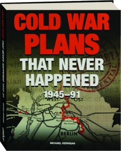 COLD WAR PLANS THAT NEVER HAPPENED, 1945-91