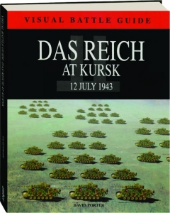 DAS REICH AT KURSK, 12 JULY 1943: Visual Battle Guide