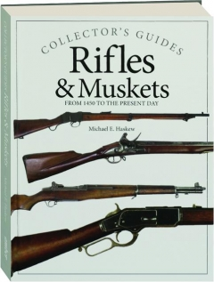 RIFLES & MUSKETS: From 1450 to the Present Day