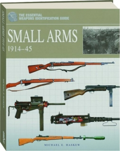 SMALL ARMS 1914-45: The Essential Weapons Identification Guide