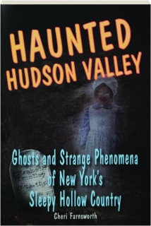 HAUNTED HUDSON VALLEY: Ghosts and Strange Phenomena of New York's Sleepy Hollow Country