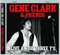 GENE CLARK & FRIENDS: Live at the Three T's