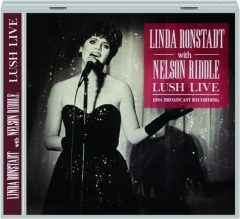 LINDA RONSTADT WITH NELSON RIDDLE: Lush Live