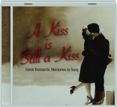 A KISS IS STILL A KISS: Great Romantic Memories in Song
