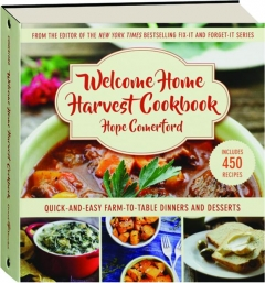 WELCOME HOME HARVEST COOKBOOK: Quick-and-Easy Farm-to-Table Dinners and Desserts