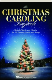THE CHRISTMAS CAROLING SONGBOOK: Melody, Words and Chords for 72 Favorite Carols and Songs