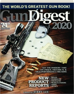 <I>GUN DIGEST</I> 2020, 74TH EDITION: The World's Greatest Gun Book!