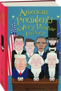 AMERICAN PRESIDENTS: A Very Peculiar History