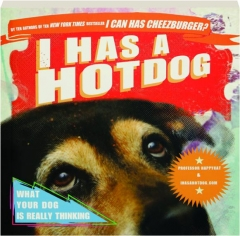 I HAS A HOTDOG! What Your Dog Is Really Thinking