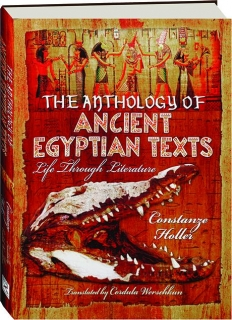 THE ANTHOLOGY OF ANCIENT EGYPTIAN TEXTS: Life Through Literature