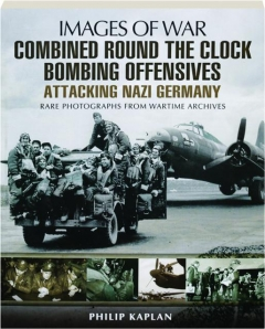 COMBINED ROUND THE CLOCK BOMBING OFFENSIVES: Attacking Nazi Germany
