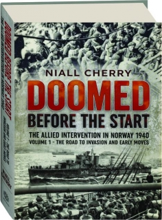 DOOMED BEFORE THE START, VOLUME 1: The Allied Intervention in Norway 1940