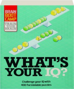 WHAT'S YOUR IQ? Challenge Your IQ with over 400 Formidable Puzzles