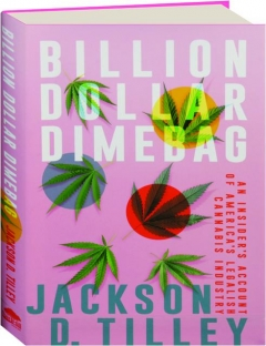 BILLION DOLLAR DIMEBAG: An Insider's Account of America's Legalish Cannabis Industry