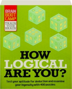 HOW LOGICAL ARE YOU? Test Your Aptitude for Deduction and Examine Your Ingenuity with 400 Puzzles
