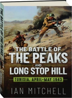 THE BATTLE OF THE PEAKS AND LONGSTOP HILL: Tunisia, April-May 1943