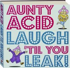 AUNTY ACID'S LAUGH 'TIL YOU LEAK!