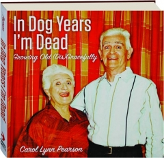 IN DOG YEARS I'M DEAD: Growing Old (Dis)Gracefully