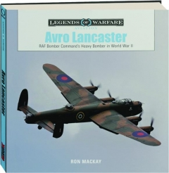 AVRO LANCASTER: RAF Bomber Command's Heavy Bomber in World War II