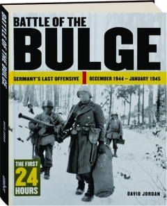 BATTLE OF THE BULGE: Germany's Last Offensive, December 1944-January 1945