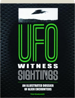 UFO WITNESS SIGHTINGS: An Illustrated Dossier of Alien Encounters