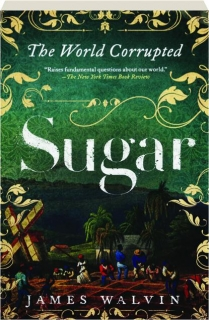 SUGAR: The World Corrupted--From Slavery to Obesity