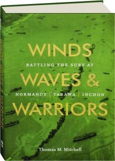 WINDS, WAVES, & WARRIORS: Battling the Surf at Normandy, Tarawa, Inchon