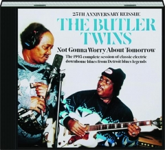 THE BUTLER TWINS: Not Gonna Worry About Tomorrow