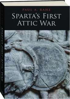 SPARTA'S FIRST ATTIC WAR: The Grand Strategy of Classical Sparta, 478-446 B.C