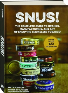 SNUS! The Complete Guide to Brands, Manufacturing, and Art of Enjoying Smokeless Tobacco