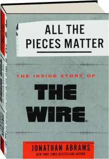 ALL THE PIECES MATTER: The Inside Story of <I>The Wire</I>