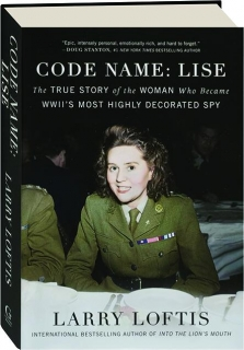 CODE NAME--LISE: The True Story of the Woman Who Became WWII's Most Highly Decorated Spy
