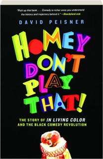 HOMEY DON'T PLAY THAT! The Story of <I>In Living Color</I> and the Black Comedy Revolution