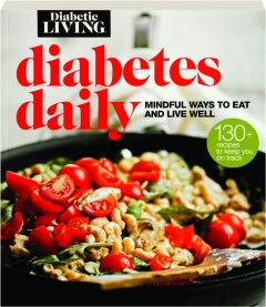 <I>DIABETIC LIVING</I> DIABETES DAILY: Mindful Ways to Eat and Live Well
