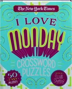 <I>THE NEW YORK TIMES</I> I LOVE MONDAY CROSSWORD PUZZLES