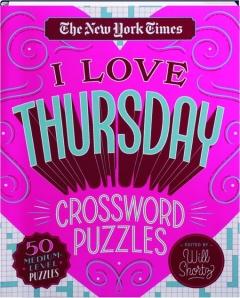 <I>THE NEW YORK TIMES</I> I LOVE THURSDAY CROSSWORD PUZZLES