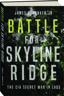 BATTLE FOR SKYLINE RIDGE: The CIA Secret War in Laos