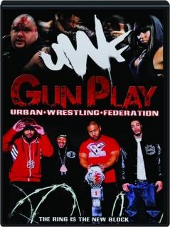 URBAN WRESTLING FEDERATION: Gun Play