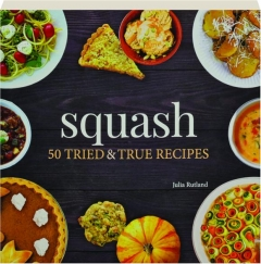 SQUASH: 50 Tried & True Recipes
