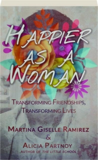 HAPPIER AS A WOMAN: Transforming Friendships, Transforming Lives
